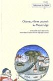 Anne-Marie Flambard Héricher et Jacques Le Maho - Château, ville et pouvoir au Moyen Age.