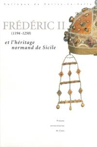 Anne-Marie Flambard Héricher - Frédéric II (1194-1250) et l'héritage normand de Sicile.