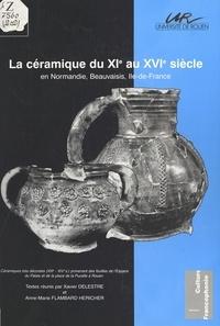 Anne-Marie Flambard Héricher et Xavier Delestre - La céramique du 11e au 16e siècle en Normandie, Beauvaisis, Ile-de-France.