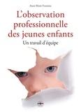 Anne-Marie Fontaine - L'observation professionnelle des jeunes enfants - Un travail d'équipe.