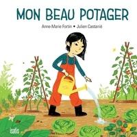 Anne-Marie Fortin et Julien Castanié - Mon beau potager.