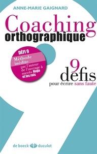 Anne-Marie Gaignard - Coaching orthographique - 9 défis pour écrire sans faute.