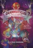 Anne-Marie Gaignard - Grammaticus Tome 1 : Théo et Capucine deviennent virtuoses du cirque Grammaticus.