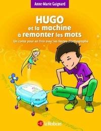 Anne-Marie Gaignard - Hugo et la machine à remonter les mots - Un conte pour en finir avec les fautes d'orthographe.