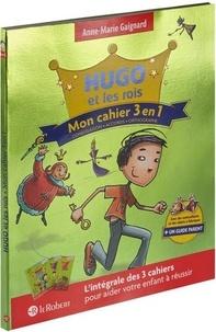 Anne-Marie Gaignard - Hugo et les rois - Mon cahier 3 en 1 : Conjugaison, accords, orthographe.