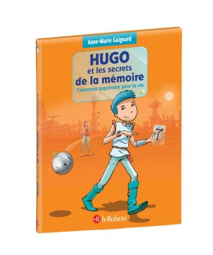 Hugo et les secrets de la mémoire. Comment apprendre pour la vie