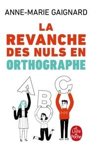 Anne-Marie Gaignard - La revanche des nuls en orthographe.