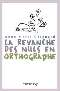 Anne-Marie Gaignard et Gaëlle Rolin - La Revanche des nuls en orthographe.