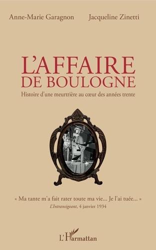 Anne-Marie Garagnon et Jacqueline Zinetti - L'affaire de Boulogne - Histoire d'une meutrière au coeur des années trente.