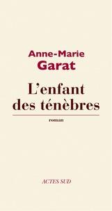Anne-Marie Garat - L'enfant des ténèbres.