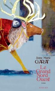 Anne-Marie Garat - Le grand Nord-Ouest.