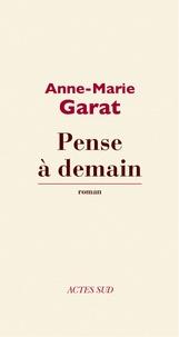 Anne-Marie Garat - Pense à demain.