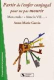 """Anne-Marie Garcia - Partir de l'enfer conjugal pour ne pas mourir - Mon credo : """"Aime la vie...""""."""