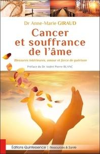 Anne-Marie Giraud - Cancer et souffrance de l'âme - Blessures intérieures, amour et force de guérison.