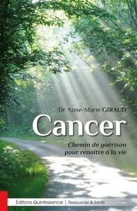 Anne-Marie Giraud - Cancer - Chemin de guérison pour renaître à la vie.