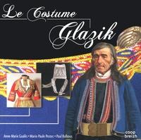 Anne-Marie Goalès et Marie-Paule Postec - Le costume Glazik.