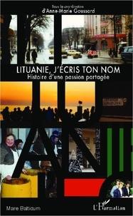 Anne-Marie Goussard - Lituanie, j'écris ton nom - Histoire d'une passion partagée.