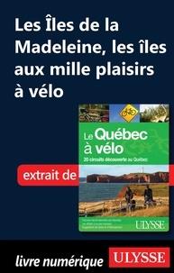 Anne-Marie Grandtner et Francine Saint-Laurent - Le Québec à vélo - Iles de la Madeleine, les îles aux mille plaisirs à vélo.