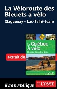 Anne-Marie Grandtner et Francine Saint-Laurent - Le Québec à vélo - 20 circuits découverte au Québec. La véloroute des bleuets à vélo (Saguenay-Lac-Saint-Jean).