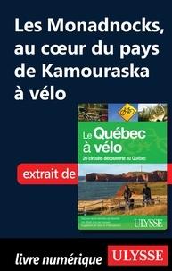Anne-Marie Grandtner et Francine Saint-Laurent - Le Québec à vélo - Les Monadnocks, Au coeur du pays de Kamouraska à vélo.