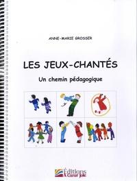 Anne-Marie Grosser - Les jeux-chantés - Un chemin pédagogique.