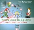 Anne-Marie Grosser - Trésors des mondes enchantés - Féerie, magie, merveilleux. 1 CD audio