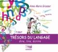 Anne-Marie Grosser - Trésors du langage - Dire, lire, écrire. 1 CD audio