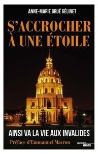 Anne-Marie Grué-Gélinet - S'accrocher à une étoile - Ainsi va la vie aux Invalides.