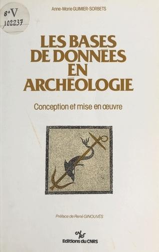 Anne-Marie Guimier-Sorbets et René Ginouvès - Les bases de données en archéologie : conception et mise en ouvre.