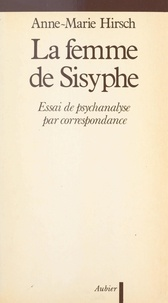 Anne-Marie Hirsch - La femme de Sisyphe - Essai de psychanalyse par correspondance.
