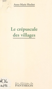 Anne-Marie Hochet - Le crépuscule des villages.