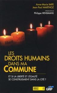 Anne-Marie Impe et Jean-Paul Marthoz - Les droits humains dans ma Commune - Et si la liberté et l'égalité se construisaient dans la cité ?.