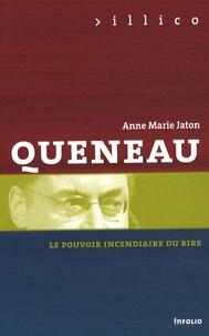 Anne-Marie Jaton - Queneau - Le pouvoir incendiaire du rire.