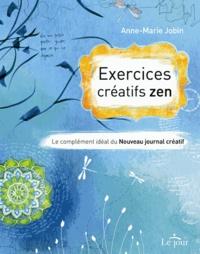 Anne-Marie Jobin - Exercices créatifs zen - Le complément idéal du nouveau journal créatif.