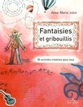 Anne-Marie Jobin - Fantaisies et gribouillis - 85 activités créatives pour tous.