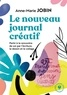 Anne-Marie Jobin - Le nouveau journal créatif - A la rencontre de soi par l'écriture, le dessin et le collage.