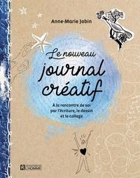 Anne-Marie Jobin - Le nouveau journal créatif - À la rencontre de soi par l'écriture, le dessin et le collage.