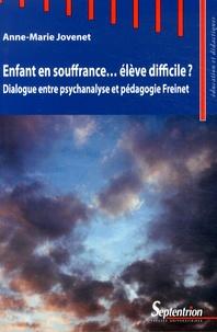 Anne-Marie Jovenet - Enfant en souffrance... élève difficile ? - Dialogue entre psychanalyse et pédagogie Freinet.