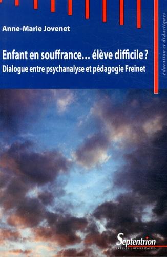 Enfant en souffrance... élève difficile ?. Dialogue entre psychanalyse et pédagogie Freinet