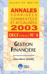 DECF Epreuve N° 4 Gestion financière. Annales corrigées commentées et actualisées 2003 - Anne-Marie Keiser |