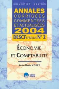 Anne-Marie Keiser - Economie et comptabilité DESCF épreuve N° 2 - Annales corrigées, commentées et actualisées.