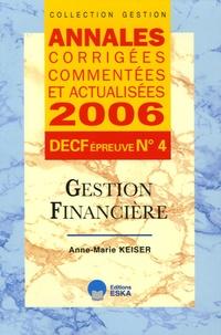 Anne-Marie Keiser - Gestion financière DECF épreuve n° 4 - Annales corrigées, commentées et anualisées.
