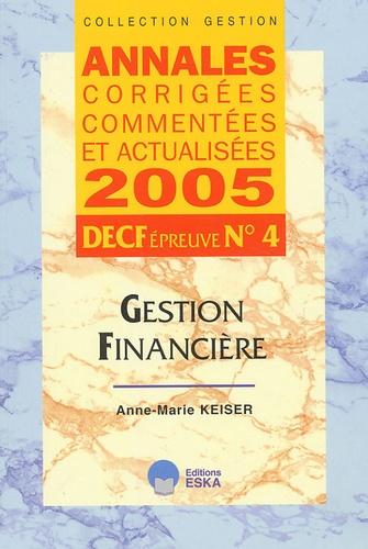 Anne-Marie Keiser - Gestion financière DECF n° 4 - Annales corrigées, commentées et actualisées.