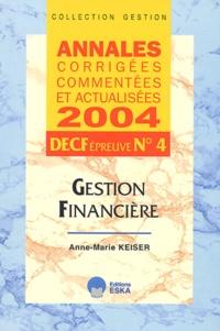 Anne-Marie Keiser - Gestion Financière - Annales corrigées, commentées et actualisées DECF épreuve n°4.