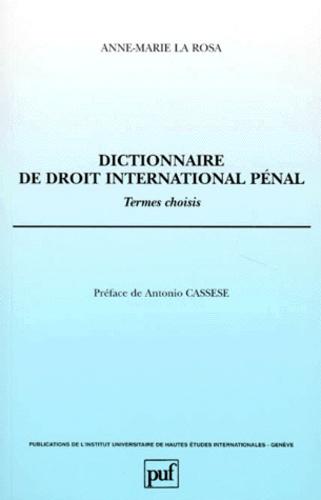 Anne-Marie La Rosa - DICTIONNAIRE DE DROIT INTERNATIONAL PENAL. - Termes choisis.