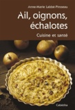 Anne-Marie Labbé-Pinsseau - Ail, oignons, échalotes - Cuisine et santé.