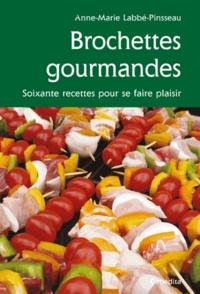 Anne-Marie Labbé-Pinsseau - Brochettes gourmandes - Soixante recettes pour se faire plaisir.