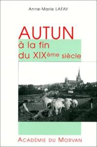 Anne-Marie Lafay - Autun à la fin du XIXème siècle.
