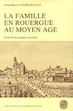 Anne-Marie Landès-Mallet - La famille en Rouergue au Moyen Age (1269-1345) - Etude de la pratique notariale.