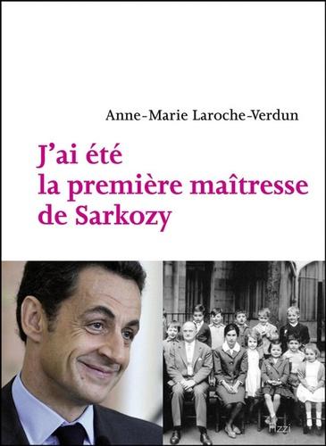 Anne-Marie Laroche-Verdun - J'ai été la première maîtresse de Sarkozy.